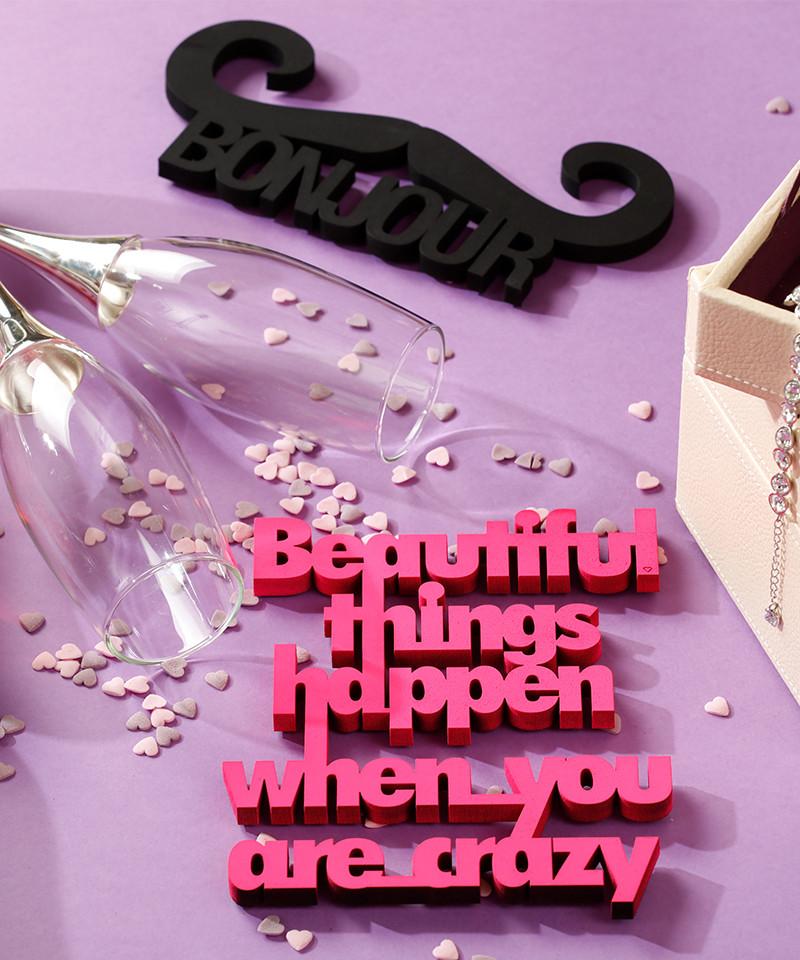 Mesaj decorativ - Beautiful things happen when you are crazy