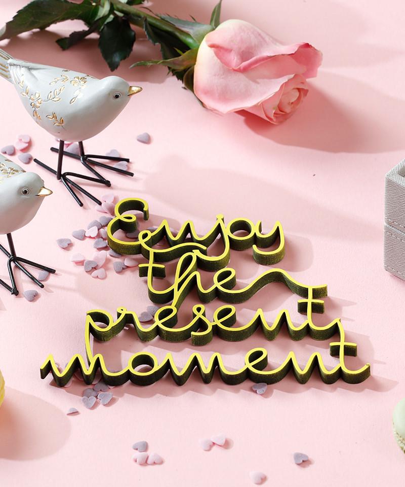 Mesaj  Decorativ - Enjoy the present moment