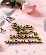 Mesaj  Decorativ - Enjoy the present moment