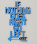 Mesaj decorativ - If nothing goes right go left