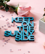 Mesaj decorativ - keep on the sunny side