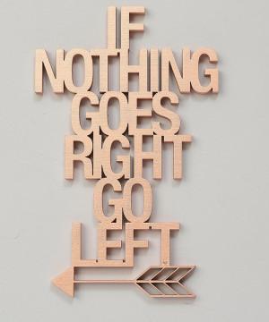 Mesaj decorativ - If nothing goes right go left